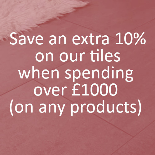 Save an extra 10% on our tiles when spedning over £1000 on any products on our website